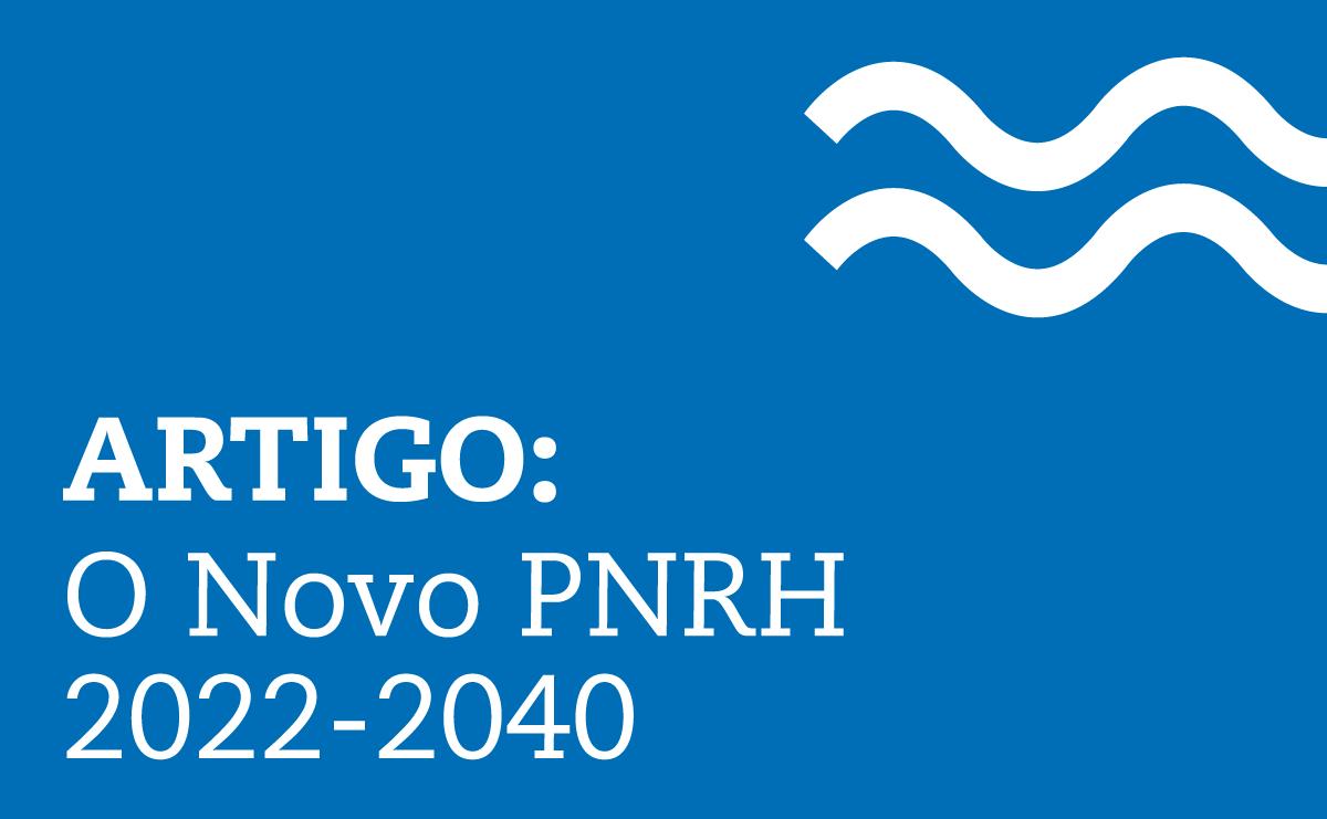 O NOVO PLANO NACIONAL DE RECURSOS HÍDRICOS: DESAFIOS E OPORTUNIDADES
